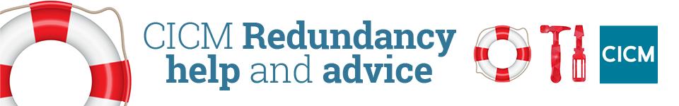 CICM Redundancy help and advice