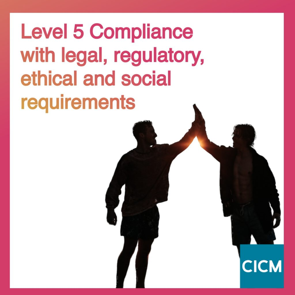 Level 5 Compliance with legal, regulatory, ethical and social requirements